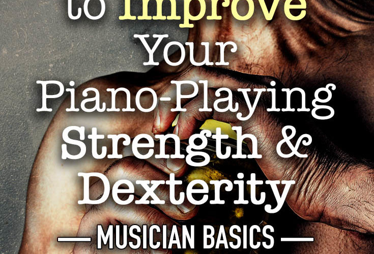 7 Easy Ways to Improve your Piano-playing Strength & Dexterity