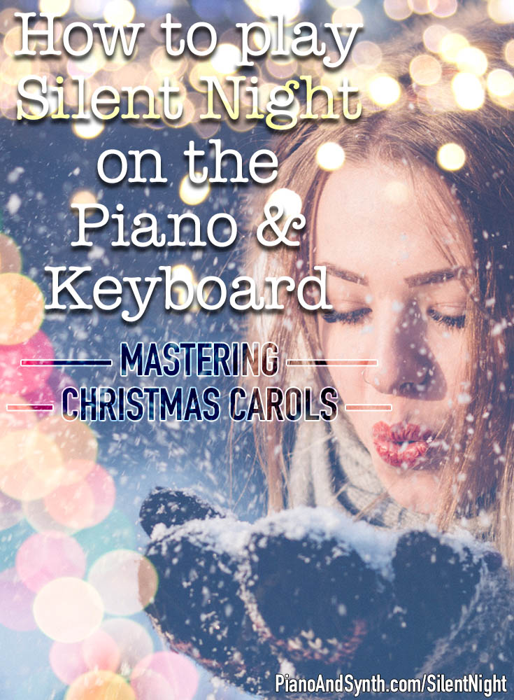 How to play Silent Night on the piano and keyboard - mastering Christmas carols