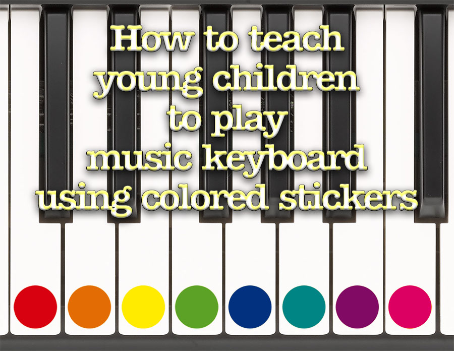 How to teach young children to play music keyboard using coloured stickers
