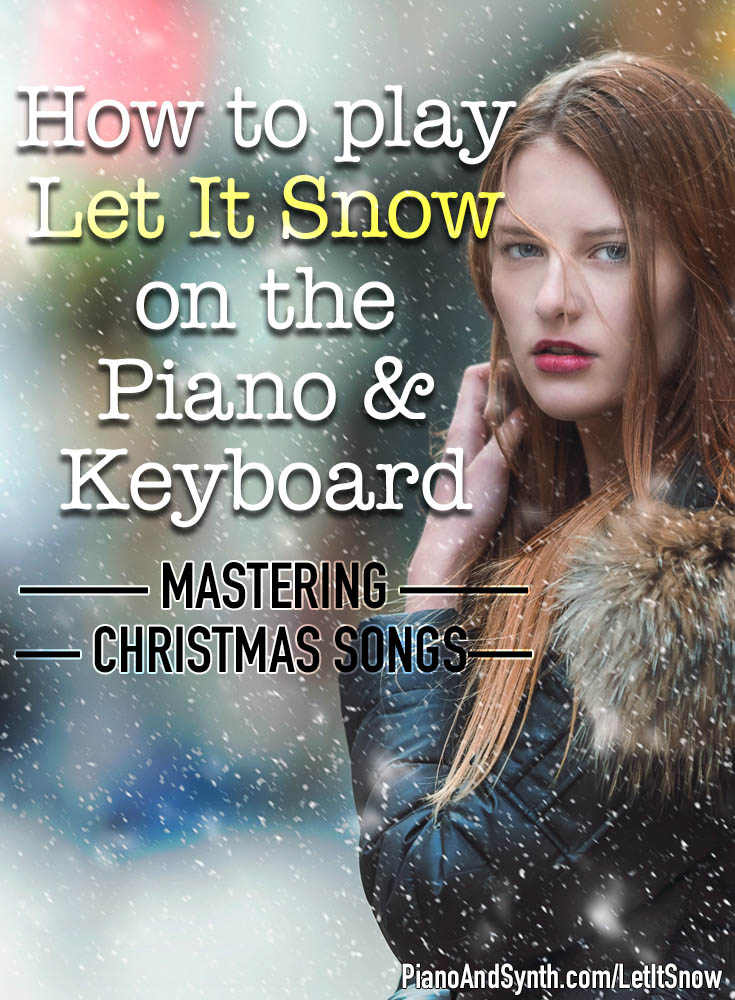 How to play Let It Snow on the piano and keyboard - mastering Christmas songs