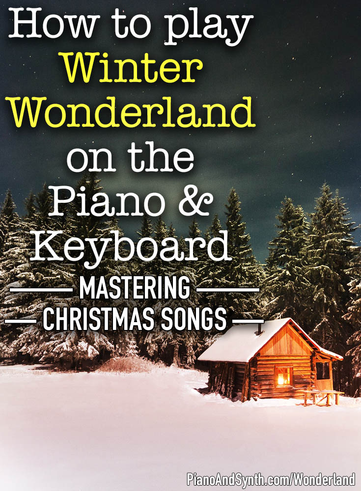 How to play Winter Wonderland on the piano and keyboard - mastering Christmas songs