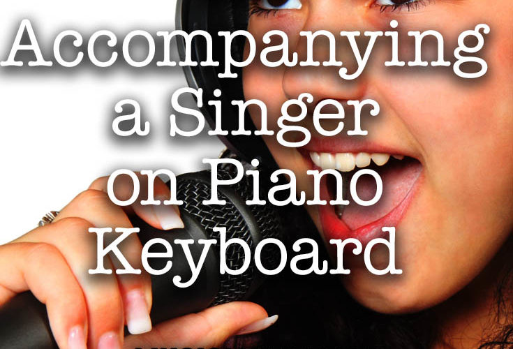 15 tips for accompanying a singer on piano keyboard - musician basics